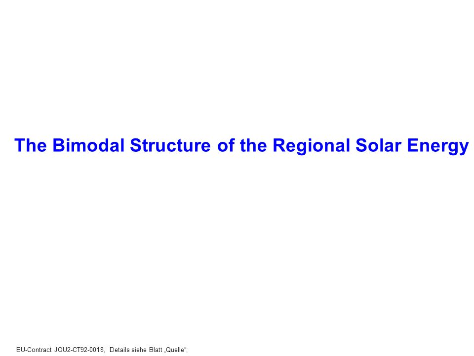 EU-Contract JOU2-CT92-0018, Details siehe Blatt Quelle; The Bimodal Structure of the Regional Solar Energy