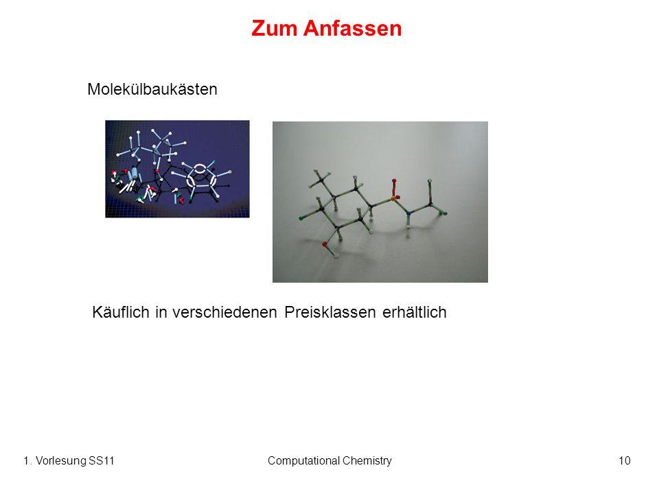 1. Vorlesung SS11Computational Chemistry10 Molekülbaukästen Käuflich in verschiedenen Preisklassen erhältlich Zum Anfassen