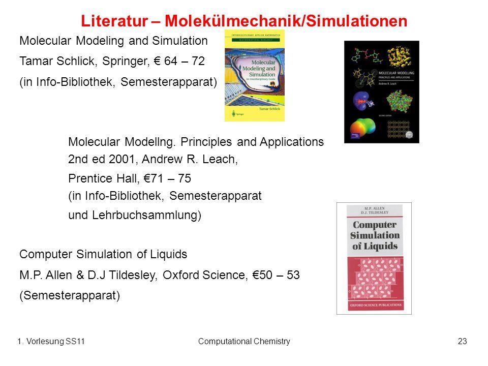 1. Vorlesung SS11Computational Chemistry23 Literatur – Molekülmechanik/Simulationen Molecular Modeling and Simulation Tamar Schlick, Springer, 64 – 72