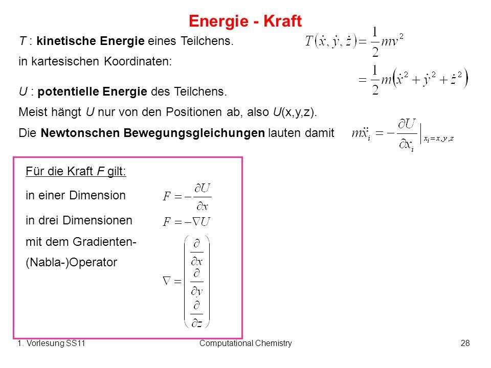 1. Vorlesung SS11Computational Chemistry28 U : potentielle Energie des Teilchens. Meist hängt U nur von den Positionen ab, also U(x,y,z). Die Newtonsc