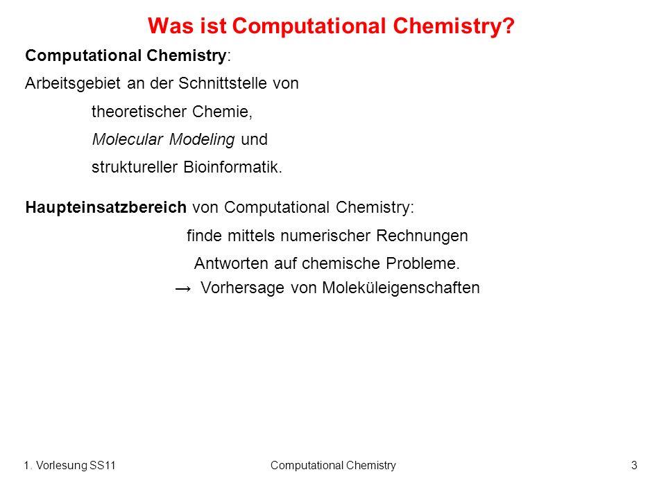 1. Vorlesung SS11Computational Chemistry3 Was ist Computational Chemistry? Computational Chemistry: Arbeitsgebiet an der Schnittstelle von theoretisch