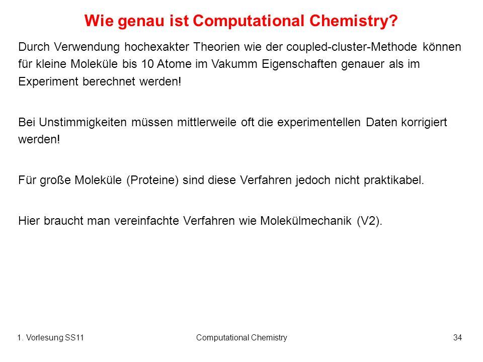 1. Vorlesung SS11Computational Chemistry34 Wie genau ist Computational Chemistry? Durch Verwendung hochexakter Theorien wie der coupled-cluster-Method