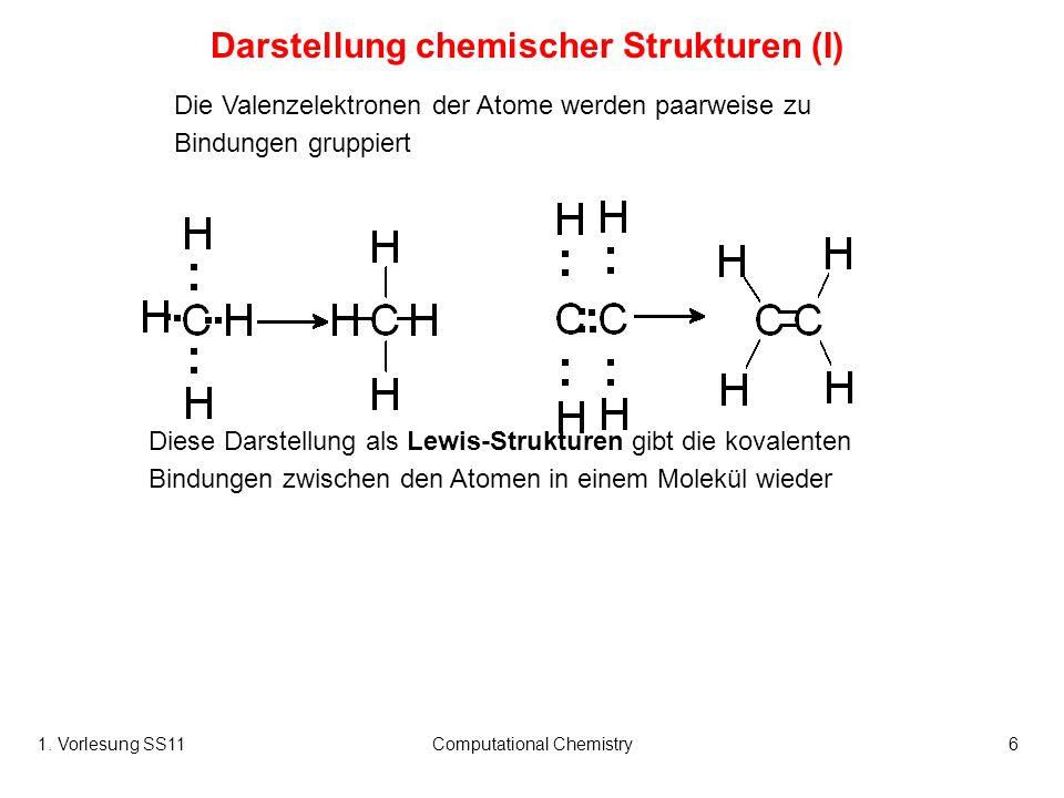 1. Vorlesung SS11Computational Chemistry6 Die Valenzelektronen der Atome werden paarweise zu Bindungen gruppiert Diese Darstellung als Lewis-Strukture