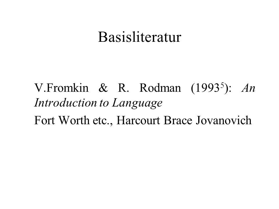 Basisliteratur V.Fromkin & R. Rodman (1993 5 ): An Introduction to Language Fort Worth etc., Harcourt Brace Jovanovich