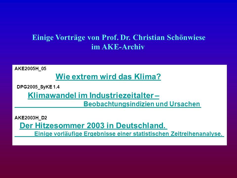 Einige Vorträge von Prof. Dr. Christian Schönwiese im AKE-Archiv AKE2005H_05 Wie extrem wird das Klima?Wie extrem wird das Klima? DPG2005_SyKE 1.4 Kli