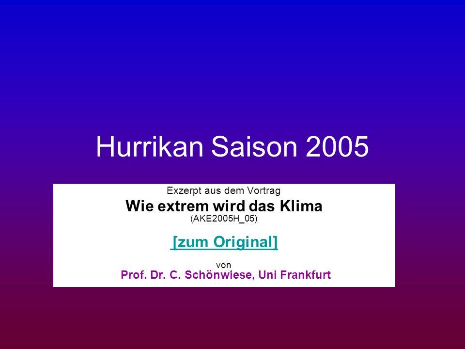 Hurrikan Saison 2005 Exzerpt aus dem Vortrag Wie extrem wird das Klima (AKE2005H_05) [zum Original] von Prof. Dr. C. Schönwiese, Uni Frankfurt