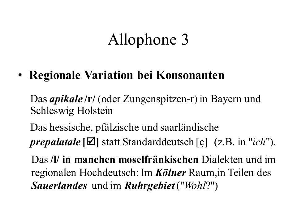 Allophone 3 Das apikale /r/ (oder Zungenspitzen-r) in Bayern und Schleswig Holstein Regionale Variation bei Konsonanten Das hessische, pfälzische und