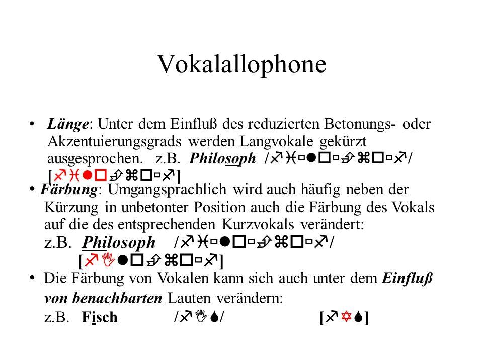 Vokalallophone Färbung: Umgangsprachlich wird auch häufig neben der Kürzung in unbetonter Position auch die Färbung des Vokals auf die des entsprechen