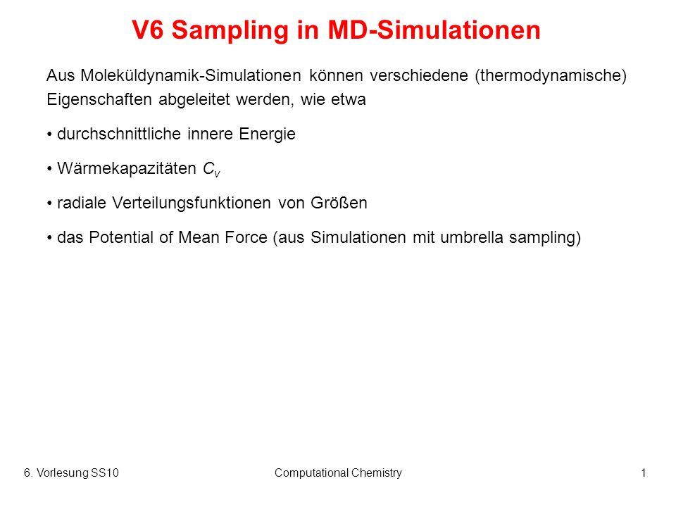 6. Vorlesung SS10Computational Chemistry1 V6 Sampling in MD-Simulationen Aus Moleküldynamik-Simulationen können verschiedene (thermodynamische) Eigens