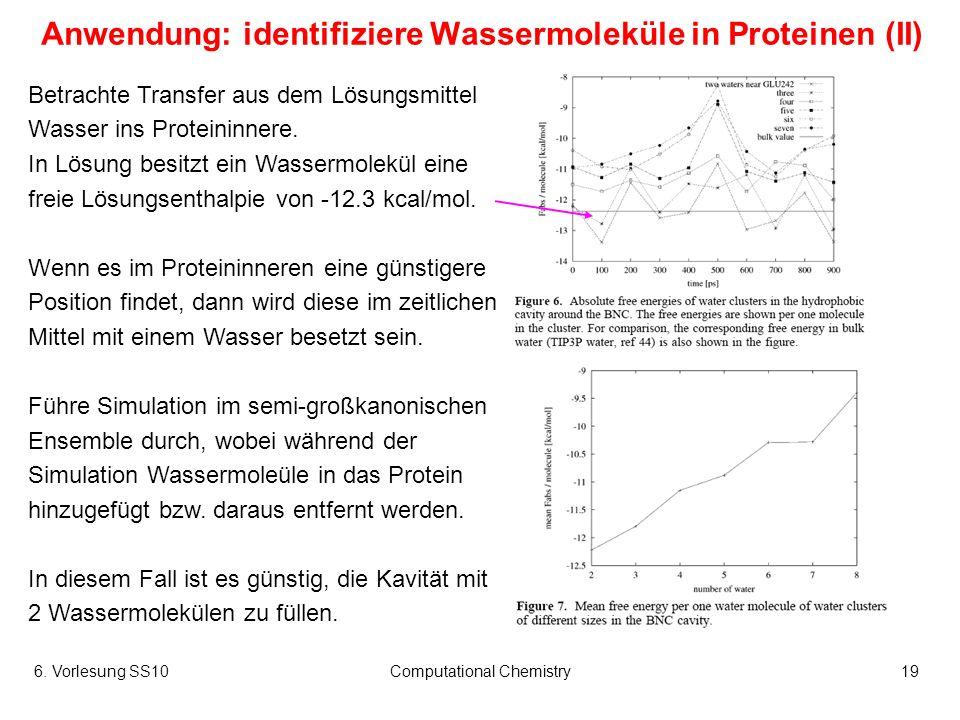 6. Vorlesung SS10Computational Chemistry19 Anwendung: identifiziere Wassermoleküle in Proteinen (II) Betrachte Transfer aus dem Lösungsmittel Wasser i