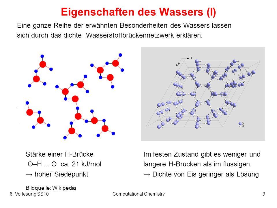 6. Vorlesung SS10Computational Chemistry3 Eigenschaften des Wassers (I) Eine ganze Reihe der erwähnten Besonderheiten des Wassers lassen sich durch da