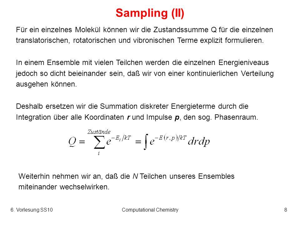 6. Vorlesung SS10Computational Chemistry8 Sampling (II) Für ein einzelnes Molekül können wir die Zustandssumme Q für die einzelnen translatorischen, r