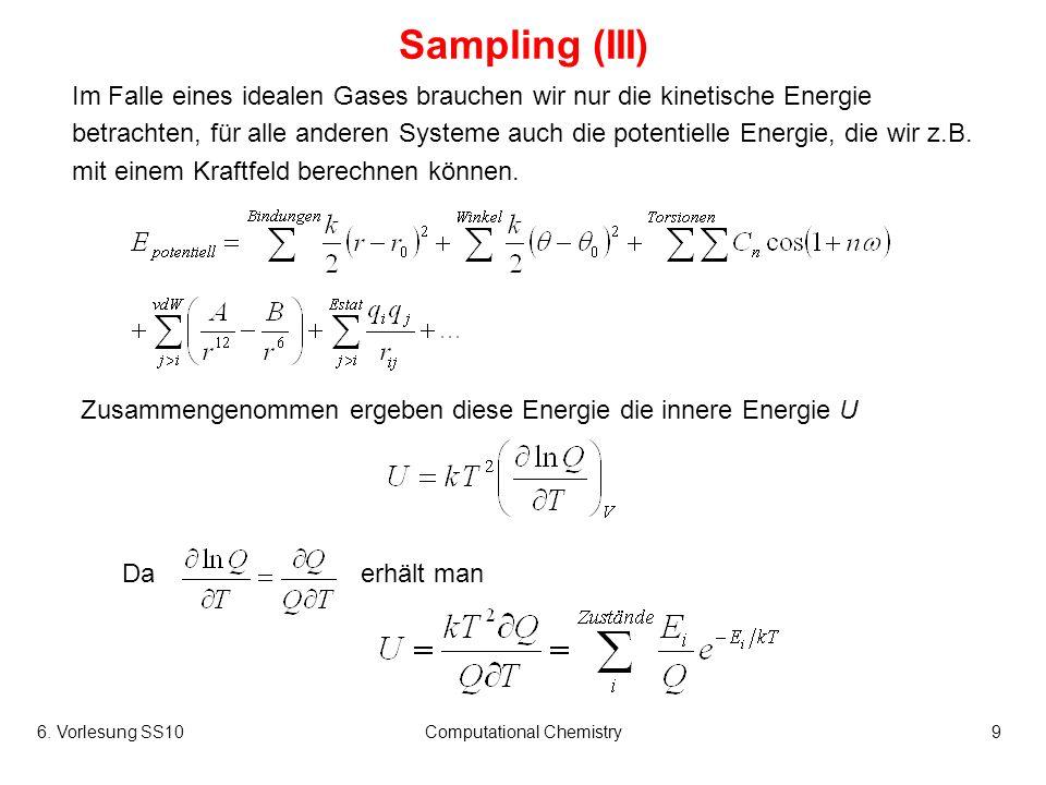 6. Vorlesung SS10Computational Chemistry9 Sampling (III) Im Falle eines idealen Gases brauchen wir nur die kinetische Energie betrachten, für alle and