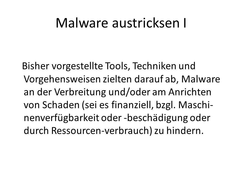 Malware austricksen I Bisher vorgestellte Tools, Techniken und Vorgehensweisen zielten darauf ab, Malware an der Verbreitung und/oder am Anrichten von Schaden (sei es finanziell, bzgl.
