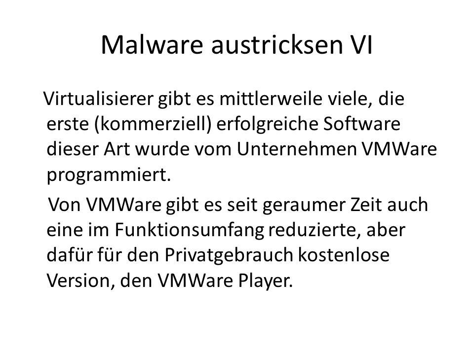 Malware austricksen VI Virtualisierer gibt es mittlerweile viele, die erste (kommerziell) erfolgreiche Software dieser Art wurde vom Unternehmen VMWare programmiert.