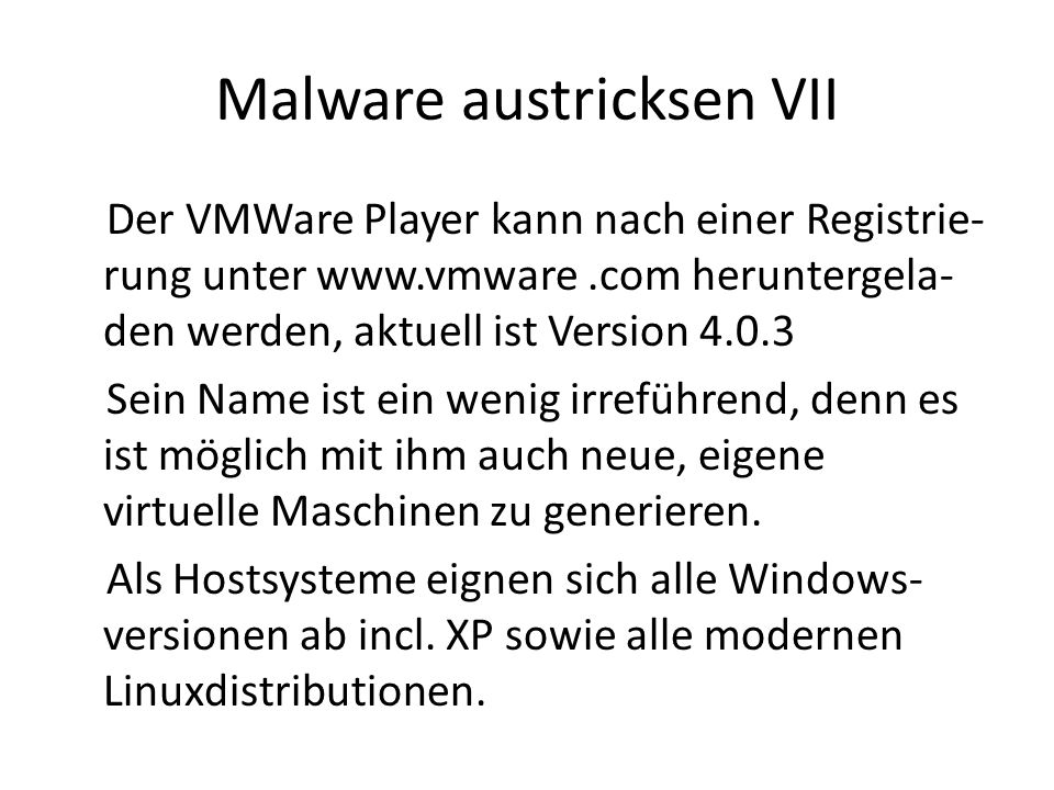 Malware austricksen VIII Als Gäste eignen sich ebenso die als Hosts geeigneten Systeme sowie bereits die letzten DOS-Versionen und alle Windows-Versionen ab 95 und die Linux-Versionen aus den letzten 10 Jahren.