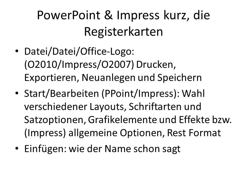PowerPoint & Impress kurz, die Registerkarten Datei/Datei/Office-Logo: (O2010/Impress/O2007) Drucken, Exportieren, Neuanlegen und Speichern Start/Bear