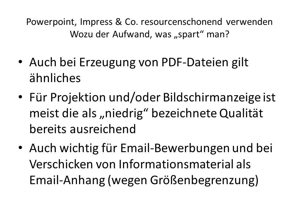 Powerpoint, Impress & Co. resourcenschonend verwenden Wozu der Aufwand, was spart man? Auch bei Erzeugung von PDF-Dateien gilt ähnliches Für Projektio