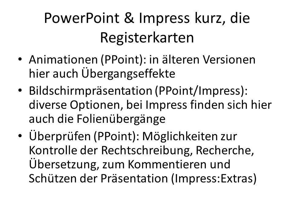 PowerPoint & Impress kurz, die Registerkarten Animationen (PPoint): in älteren Versionen hier auch Übergangseffekte Bildschirmpräsentation (PPoint/Imp