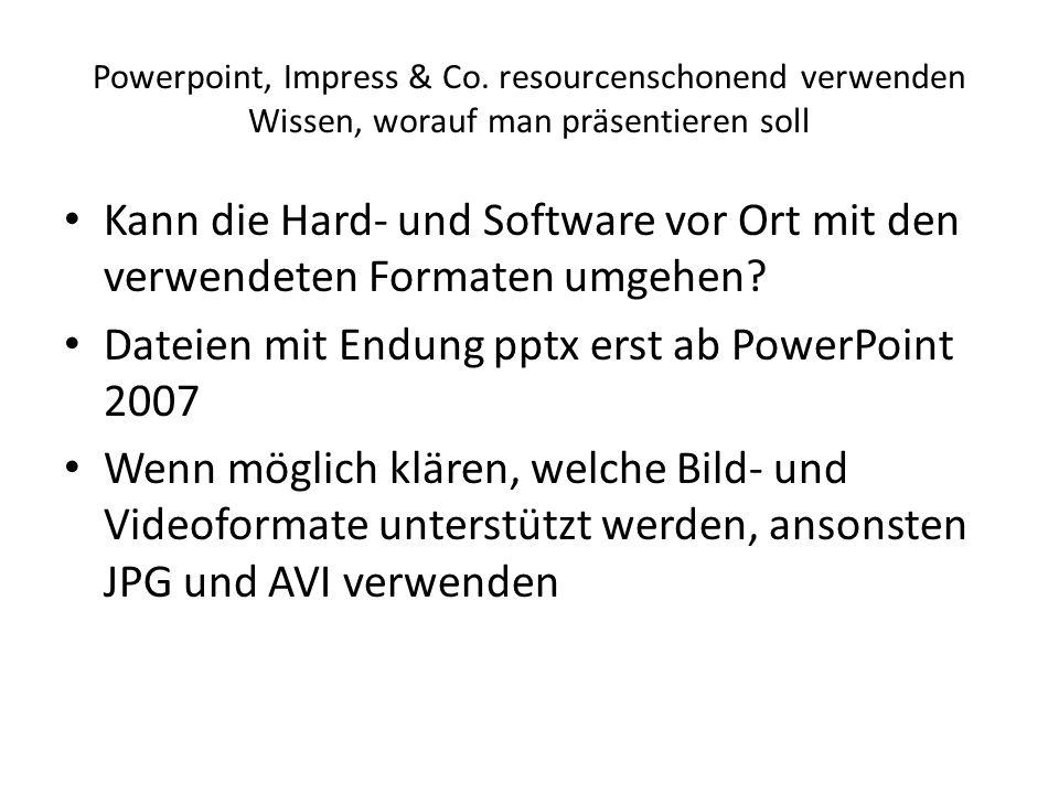 Powerpoint, Impress & Co. resourcenschonend verwenden Wissen, worauf man präsentieren soll Kann die Hard- und Software vor Ort mit den verwendeten For