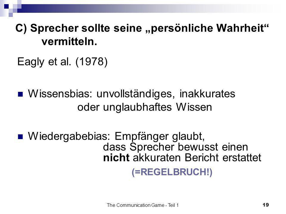 The Communication Game - Teil 119 C) Sprecher sollte seine persönliche Wahrheit vermitteln. Eagly et al. (1978) Wissensbias: unvollständiges, inakkura
