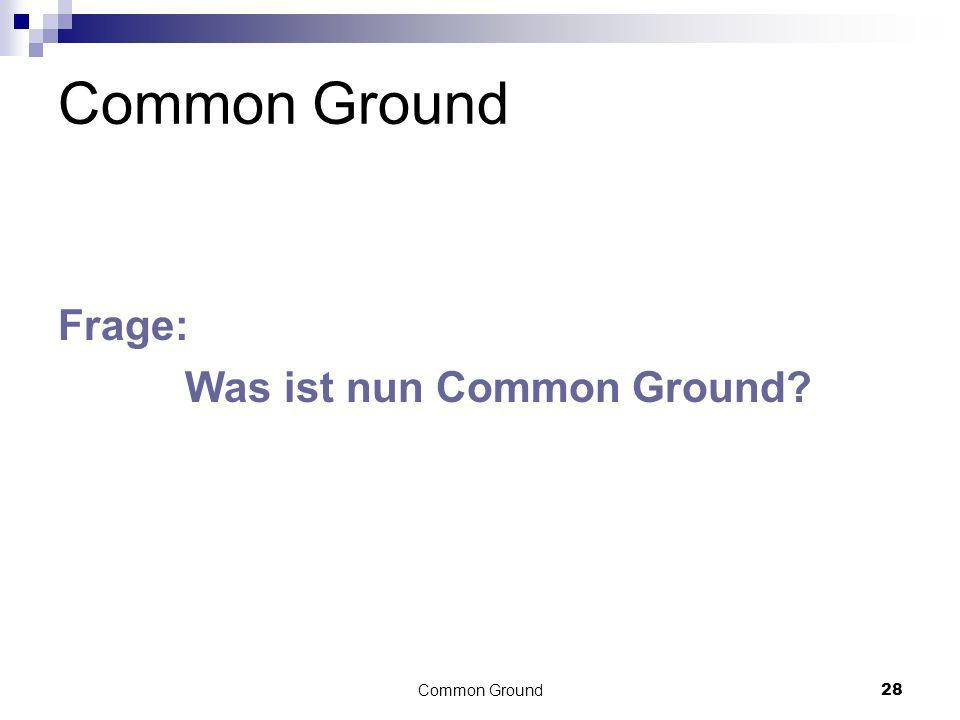 Common Ground28 Common Ground Frage: Was ist nun Common Ground?