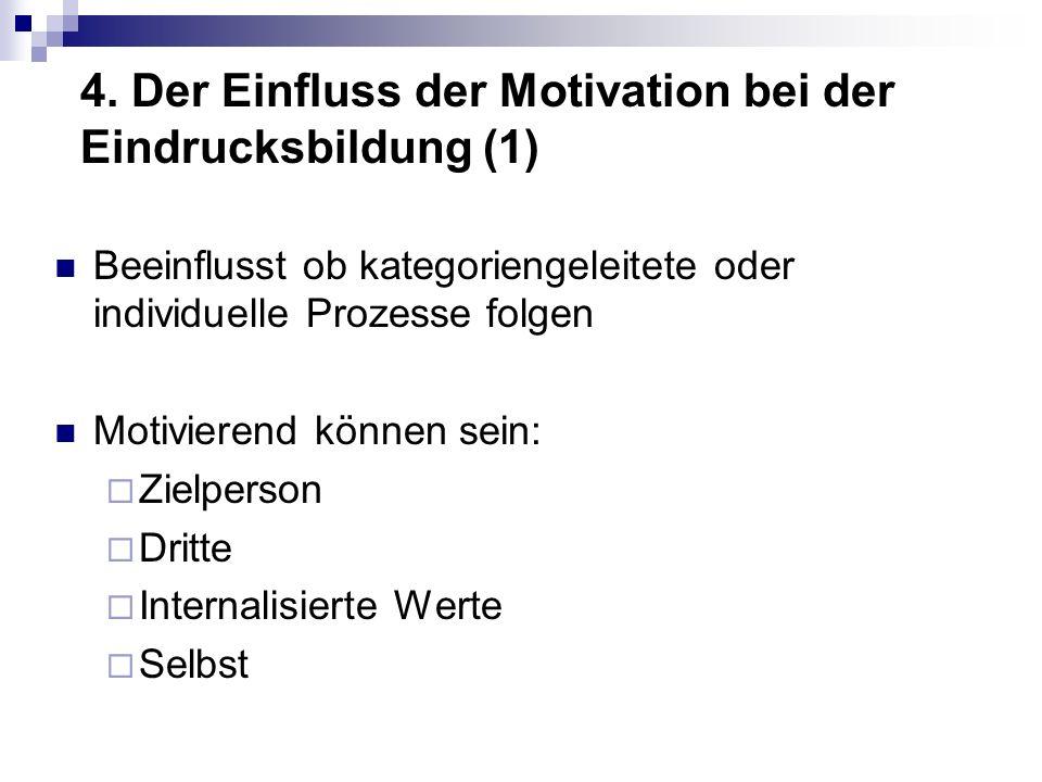 4. Der Einfluss der Motivation bei der Eindrucksbildung (1) Beeinflusst ob kategoriengeleitete oder individuelle Prozesse folgen Motivierend können se