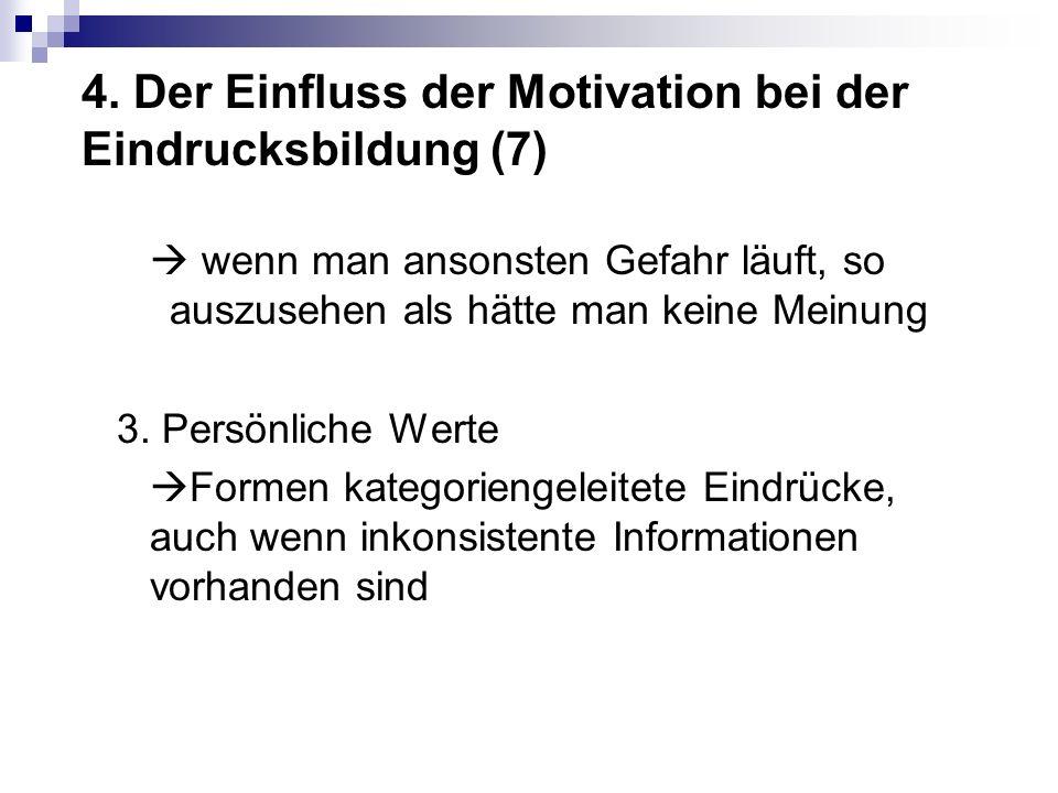 4. Der Einfluss der Motivation bei der Eindrucksbildung (7) wenn man ansonsten Gefahr läuft, so auszusehen als hätte man keine Meinung 3. Persönliche