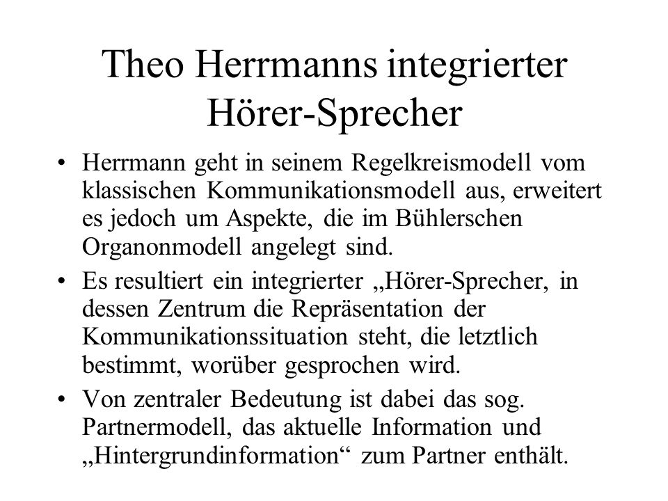 Theo Herrmanns integrierter Hörer-Sprecher Herrmann geht in seinem Regelkreismodell vom klassischen Kommunikationsmodell aus, erweitert es jedoch um A