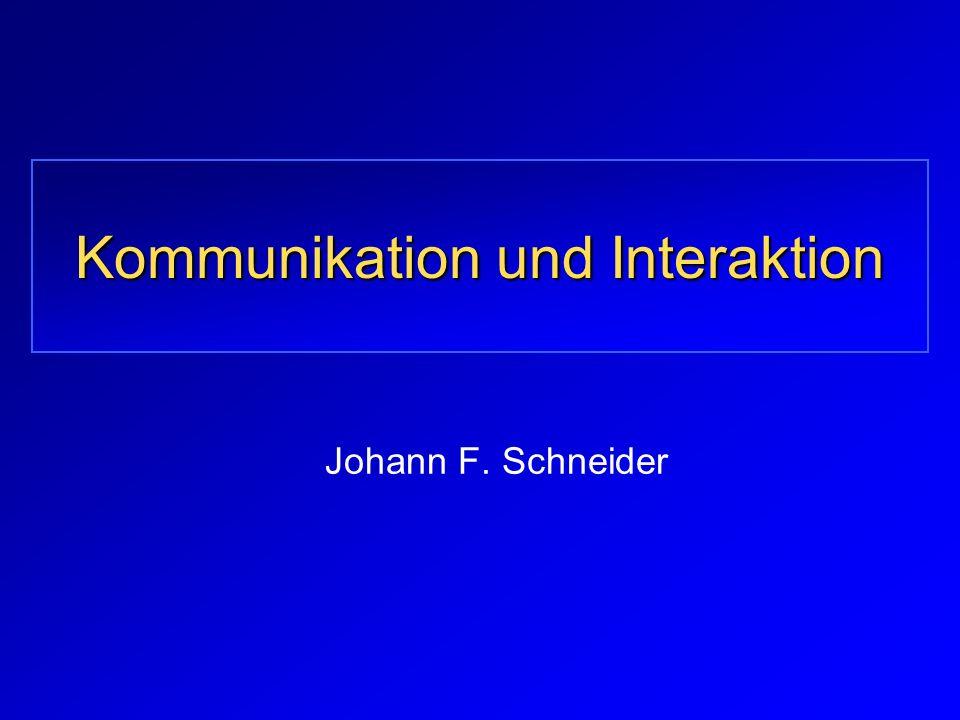 Kommunikation und Interaktion Johann F. Schneider