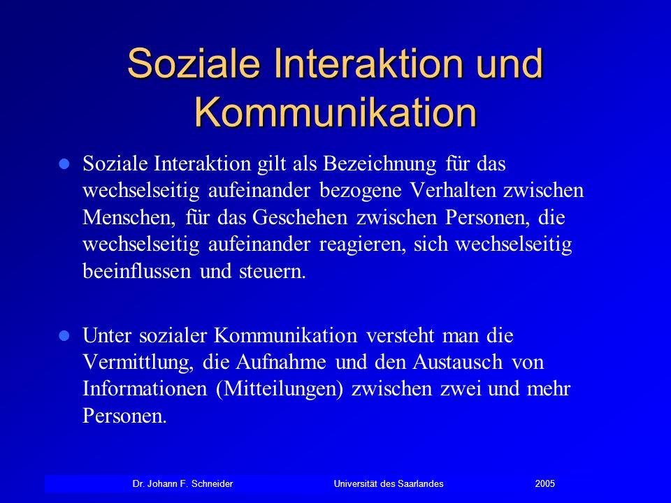 Dr. Johann F. SchneiderUniversität des Saarlandes2005 Soziale Interaktion und Kommunikation Soziale Interaktion gilt als Bezeichnung für das wechselse