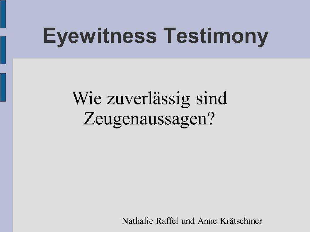 Eyewitness Testimony Wie zuverlässig sind Zeugenaussagen? Nathalie Raffel und Anne Krätschmer