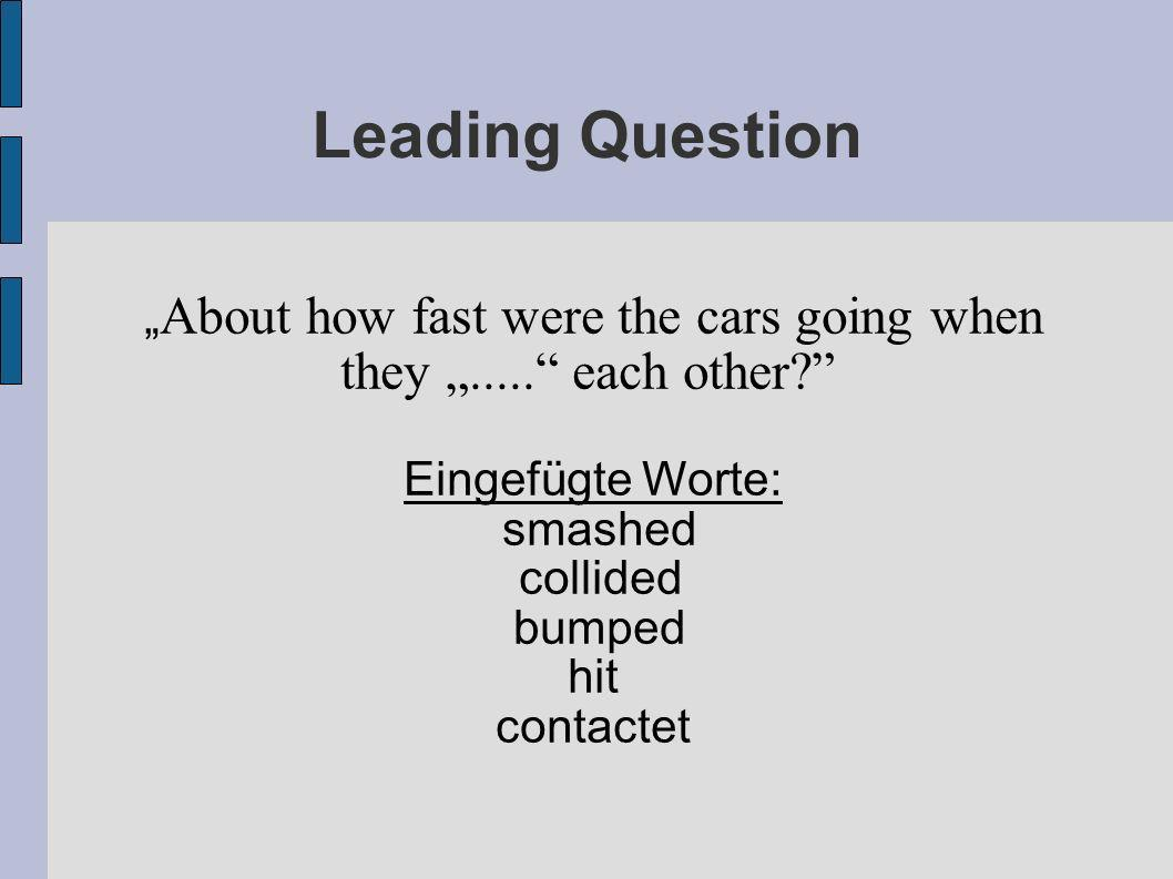 About how fast were the cars going when they..... each other? Eingefügte Worte: smashed collided bumped hit contactet Leading Question