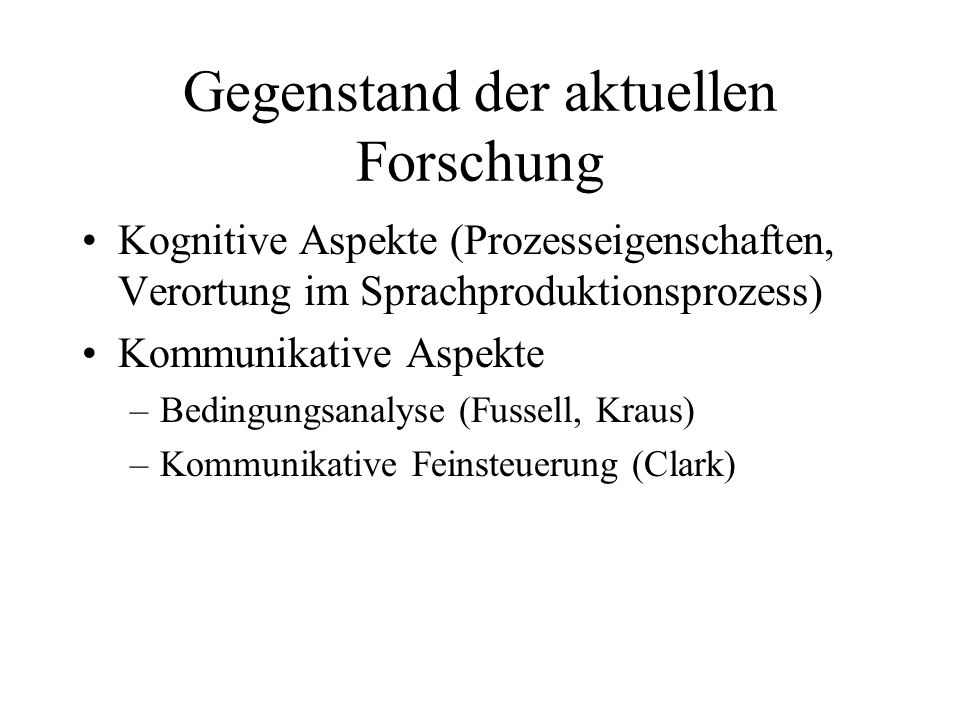 Kognitive Aspekte (Prozesseigenschaften, Verortung im Sprachproduktionsprozess) Kommunikative Aspekte –Bedingungsanalyse (Fussell, Kraus) –Kommunikati