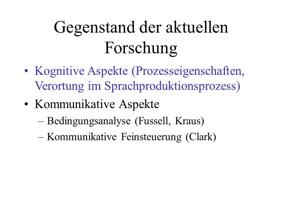Kognitive Aspekte (Prozesseigenschaften, Verortung im Sprachproduktionsprozess) Kommunikative Aspekte –Bedingungsanalyse (Fussell, Kraus) –Kommunikative Feinsteuerung (Clark)