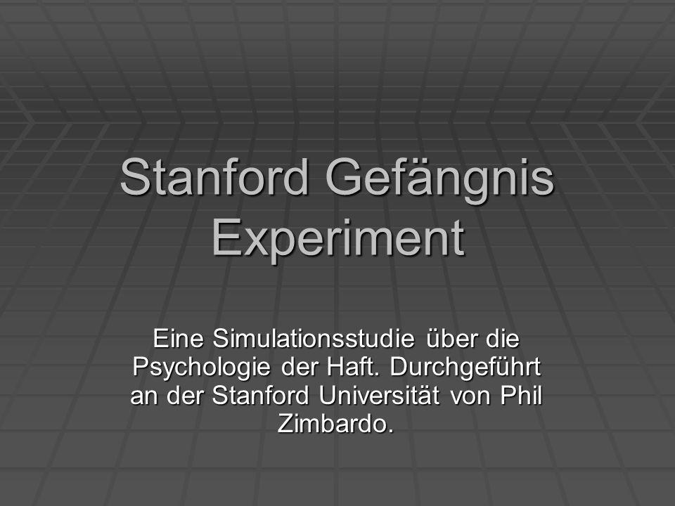 Stanford Gefängnis Experiment Eine Simulationsstudie über die Psychologie der Haft. Durchgeführt an der Stanford Universität von Phil Zimbardo.