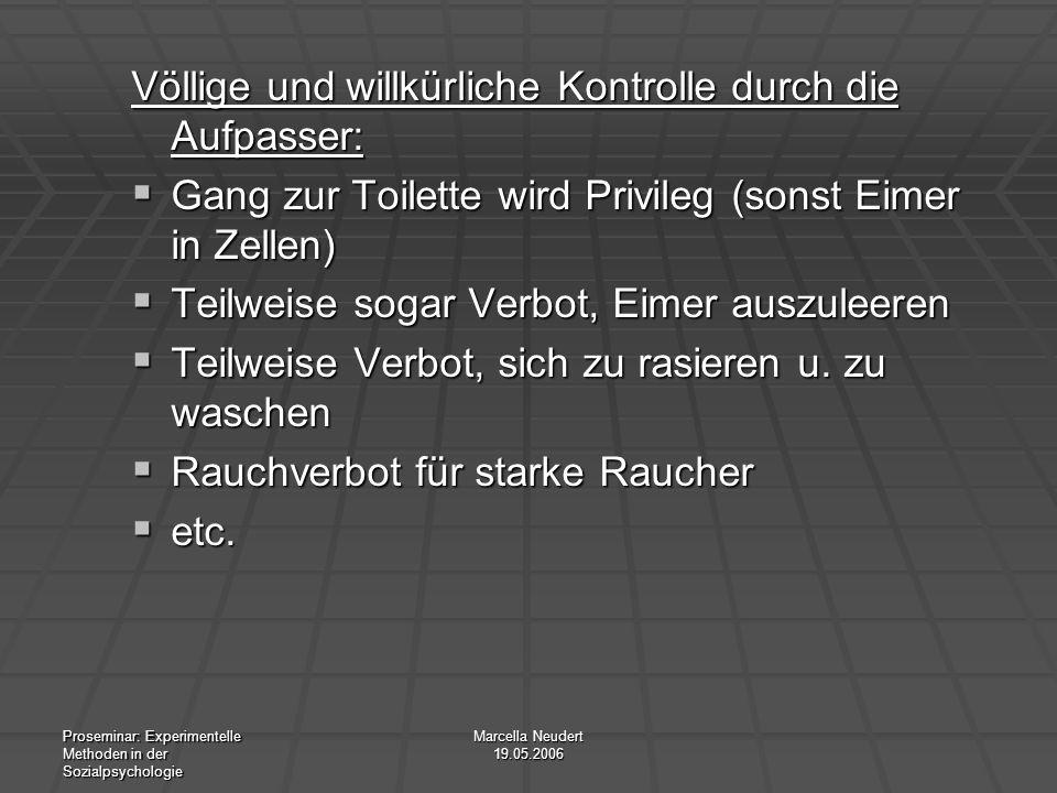 Proseminar: Experimentelle Methoden in der Sozialpsychologie Marcella Neudert 19.05.2006 Völlige und willkürliche Kontrolle durch die Aufpasser: Gang