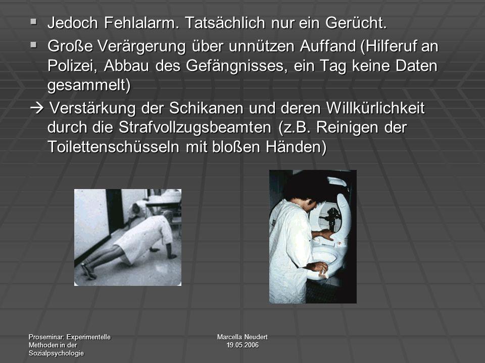 Proseminar: Experimentelle Methoden in der Sozialpsychologie Marcella Neudert 19.05.2006 Jedoch Fehlalarm. Tatsächlich nur ein Gerücht. Jedoch Fehlala