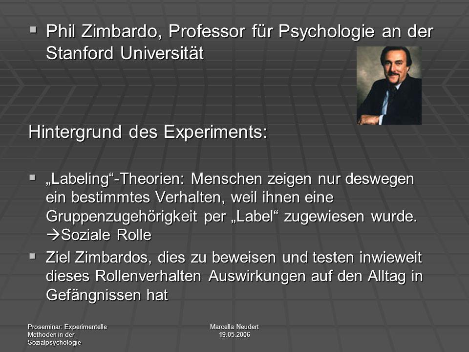 Proseminar: Experimentelle Methoden in der Sozialpsychologie Marcella Neudert 19.05.2006 Phil Zimbardo, Professor für Psychologie an der Stanford Univ