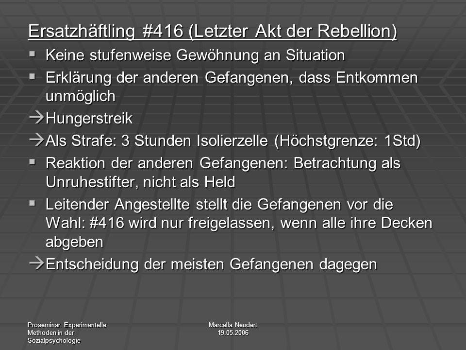 Proseminar: Experimentelle Methoden in der Sozialpsychologie Marcella Neudert 19.05.2006 Ersatzhäftling #416 (Letzter Akt der Rebellion) Keine stufenw