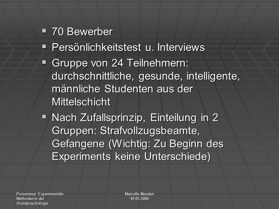 Proseminar: Experimentelle Methoden in der Sozialpsychologie Marcella Neudert 19.05.2006 70 Bewerber 70 Bewerber Persönlichkeitstest u. Interviews Per