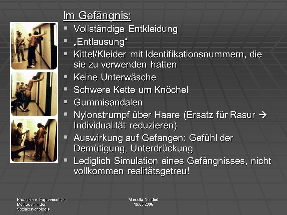 Proseminar: Experimentelle Methoden in der Sozialpsychologie Marcella Neudert 19.05.2006 Im Gefängnis: Vollständige Entkleidung Vollständige Entkleidu