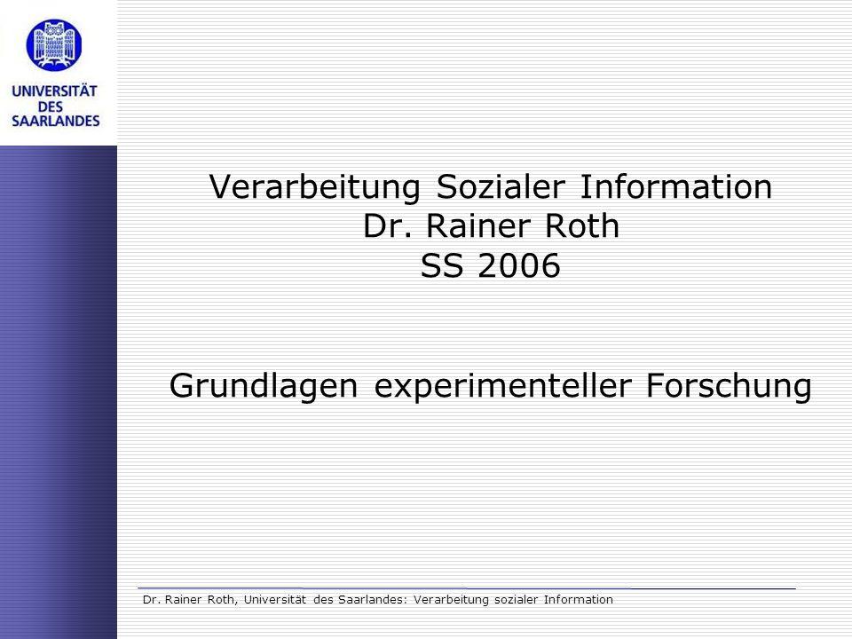 Dr. Rainer Roth, Universität des Saarlandes: Verarbeitung sozialer Information Verarbeitung Sozialer Information Dr. Rainer Roth SS 2006 Grundlagen ex