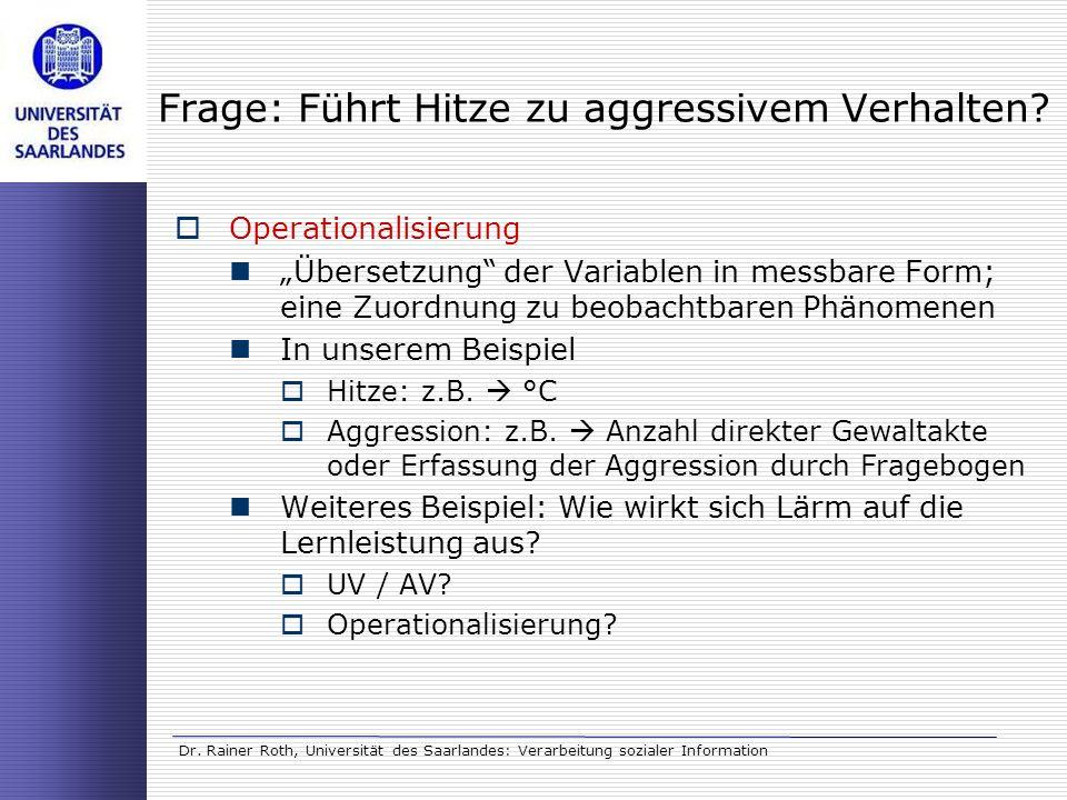 Dr. Rainer Roth, Universität des Saarlandes: Verarbeitung sozialer Information Frage: Führt Hitze zu aggressivem Verhalten? Operationalisierung Überse