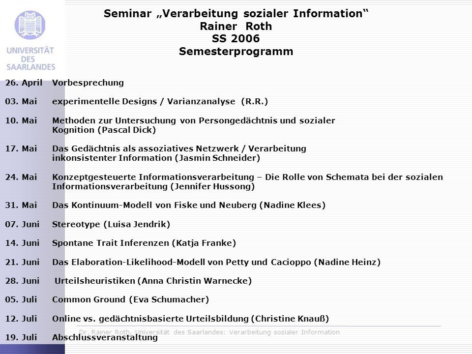 Dr. Rainer Roth, Universität des Saarlandes: Verarbeitung sozialer Information Seminar Verarbeitung sozialer Information Rainer Roth SS 2006 Semesterp