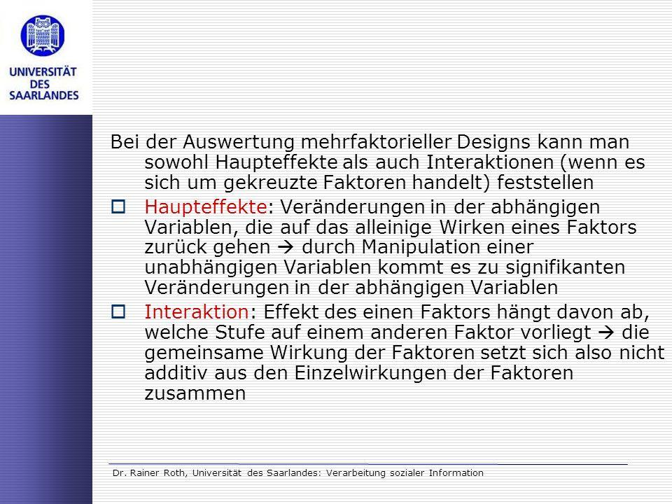 Dr. Rainer Roth, Universität des Saarlandes: Verarbeitung sozialer Information Bei der Auswertung mehrfaktorieller Designs kann man sowohl Haupteffekt