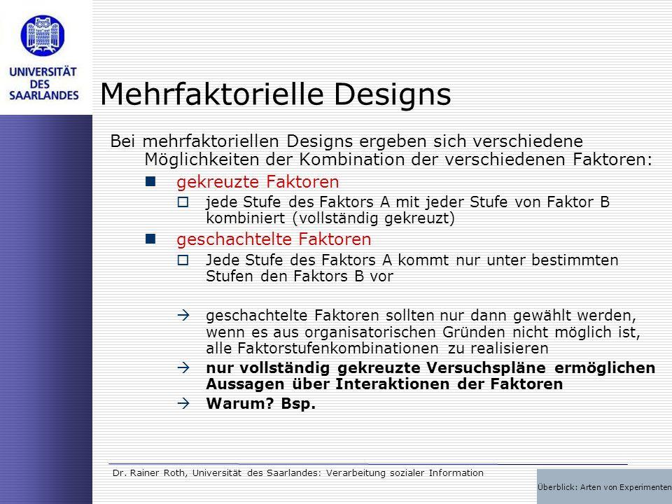 Dr. Rainer Roth, Universität des Saarlandes: Verarbeitung sozialer Information Mehrfaktorielle Designs Bei mehrfaktoriellen Designs ergeben sich versc