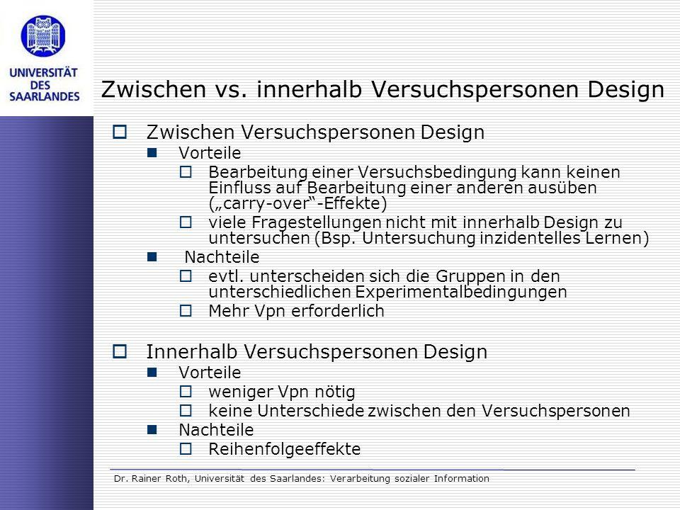 Dr. Rainer Roth, Universität des Saarlandes: Verarbeitung sozialer Information Zwischen vs. innerhalb Versuchspersonen Design Zwischen Versuchspersone