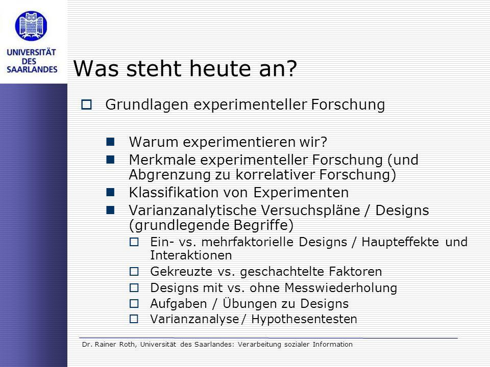 Dr. Rainer Roth, Universität des Saarlandes: Verarbeitung sozialer Information Was steht heute an? Grundlagen experimenteller Forschung Warum experime