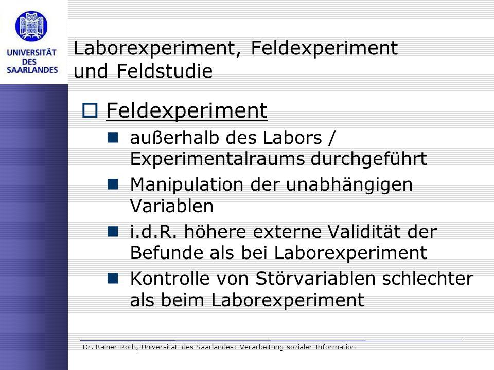 Dr. Rainer Roth, Universität des Saarlandes: Verarbeitung sozialer Information Laborexperiment, Feldexperiment und Feldstudie Feldexperiment außerhalb